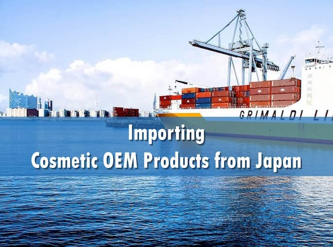 Importing Cosmetic OEM Products from Japan
