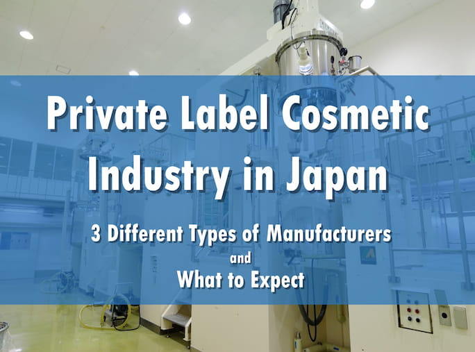 Private Label Cosmetic Industry in Japan: 3 Different Types of Manufacturers and What to Expect