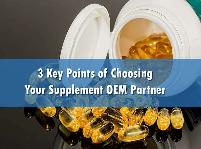 3 Key Points of Choosing Your Supplement OEM Partner