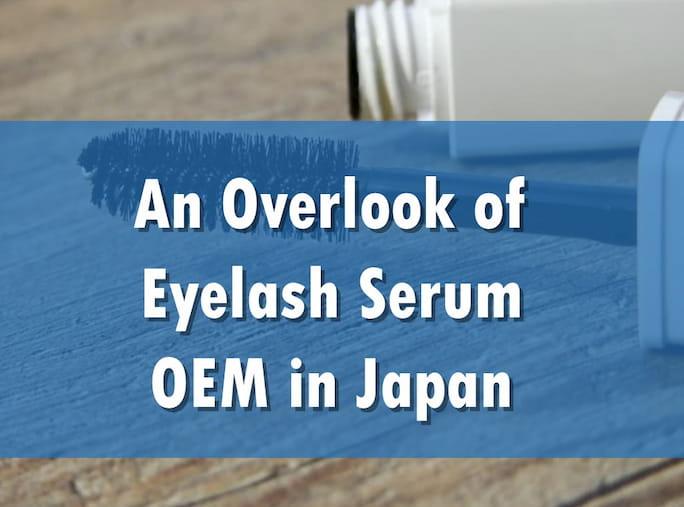 An Overlook of Eyelash Serum OEM in Japan