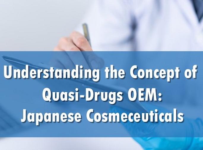 Understanding the Concept of Quasi-Drugs OEM: Japanese Cosmeceuticals