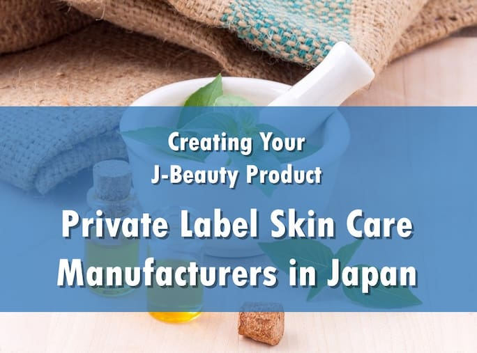 Creating Your J-Beauty Product: Private Label Skin Care Manufacturers in Japan